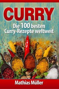 Curry: Die 100 besten Curry-Rezepte weltweit (A...