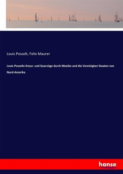 9783743431447 - Louis Posselt: Louis Posselts Kreuz- und Querzüge durch Mexiko und die Vereinigten Staaten von Nord-Amerika - Book