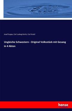 9783743431034 - Josef Kuppa: Ungleiche Schwestern - Original Volksstück mit Gesang in 4 Akten - 書