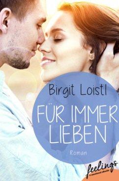 Für immer lieben - Loistl, Birgit
