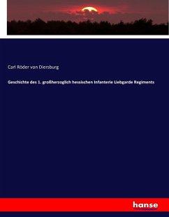 Geschichte des 1. großherzoglich hessischen Infanterie Liebgarde Regiments