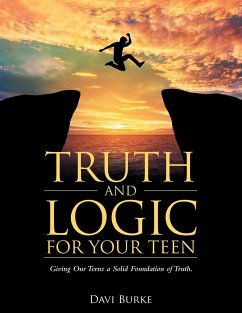 Truth and Logic for Your Teen: Giving Our Teens a Solid Foundation of Truth.