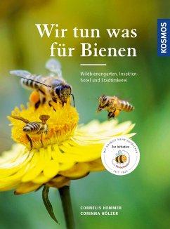 Wir tun was für Bienen - Hemmer, Cornelis; Hölzer, Corinna