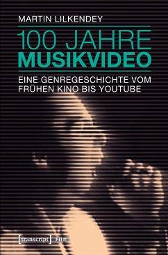 100 Jahre Musikvideo (eBook, PDF) - Lilkendey, Martin