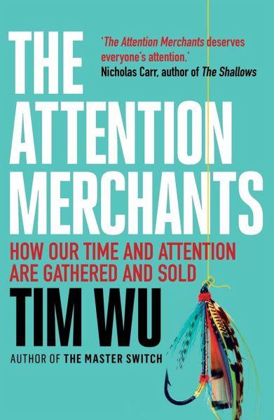 The Attention Merchants von Tim Wu - Fachbuch
