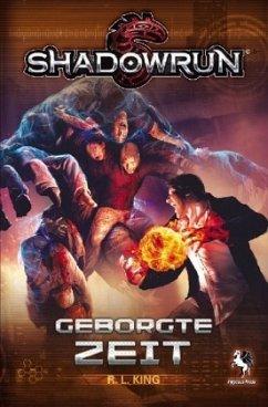 Shadowrun: Geborgte Zeit - King, R. L.
