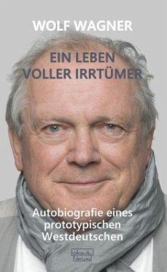 Ein Leben voller Irrtümer - Wagner, Wolf