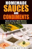Homemade Sauces and Condiments: Quick and Easy to Make Delicious Recipes from the World's Cuisines (Food and Flavor) (eBook, ePUB)