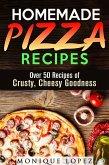 Homemade Pizza Recipes: Over 50 Recipes of Crusty, Cheesy Goodness (Snacks & Savory Bites) (eBook, ePUB)
