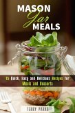 Mason Jar Meals: 15 Quick, Easy and Delicious Recipes for Meals and Desserts (On-the-Go & For Busy People) (eBook, ePUB)
