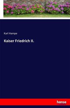 Kaiser Friedrich II. - Hampe, Karl