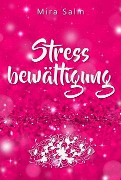 Stressbewältigung: Wie Du Schluss machst mit Stress und Burnout und ein ruhiges, entspanntes und stressfreies Leben führst (eBook, ePUB) - Salm, Mira