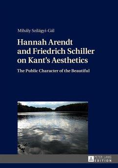 Hannah Arendt and Friedrich Schiller on Kant's Aesthetics - Szilágyi-Gál, Mihály