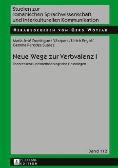 Neue Wege zur Verbvalenz I - Domínguez Vázquez, Maria José; Engel, Ulrich; Paredes Suárez, Gemma
