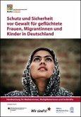 Schutz und Sicherheit vor Gewalt für geflüchtete Frauen, Migrantinnen und Kinder in Deutschland