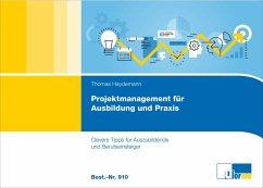 Projektmanagement für Ausbildung und Praxis - Heydemann, Thomas