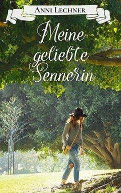Meine geliebte Sennerin (eBook, ePUB) - Lechner, Anni