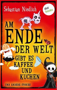 Am Ende der Welt gibt es Kaffee und Kuchen (eBook, ePUB) - Niedlich, Sebastian
