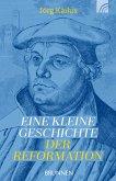 Eine kleine Geschichte der Reformation (eBook, ePUB)