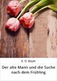 Der alte Mann und die Suche nach dem Frühling (eBook, ePUB)