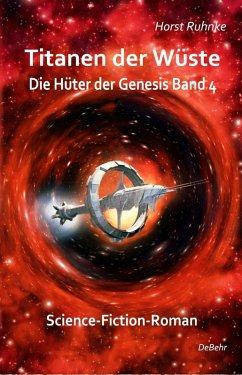 Titanen der Wüste / Die Hüter der Genesis Bd.4 (eBook, ePUB) - Ruhnke, Horst