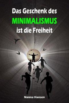 Das Geschenk des Minimalismus ist die Freiheit (eBook, ePUB) - Hansen, Nanna