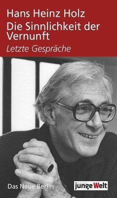 Die Sinnlichkeit der Vernunft - Holz, Hans Heinz;Oehme, Johannes;Schölzel, Arnold