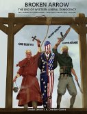 Broken Arrow: The End of Western Liberal Democracy: Why America Is Imploding- And Why Europe Will Follow