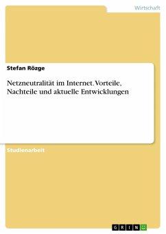 Netzneutralität im Internet. Vorteile, Nachteile und aktuelle Entwicklungen - Rözge, Stefan