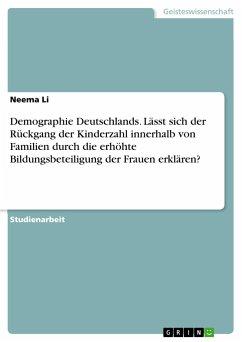Demographie Deutschlands. Lässt sich der Rückgang der Kinderzahl innerhalb von Familien durch die erhöhte Bildungsbeteiligung der Frauen erklären?