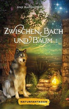 Zwischen Bach und Baum - Frost, Markus; Weigelt, Anna-Maria; Fritsche, Julie; Dittmer, Ursula; Prawitz, Uschi; Kubach, Monika; Aistermann, Cor