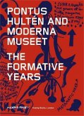 Pontus Hulten and Moderna Museet. The Formative Years