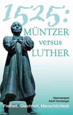 1525: Müntzer versus Luther - Hornberger, Adolf
