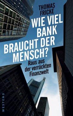 Wie viel Bank braucht der Mensch? - Fricke, Thomas