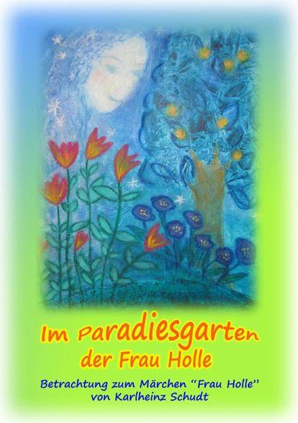 Im Paradiesgarten der Frau Holle (eBook, ePUB) - Schudt, Karlheinz