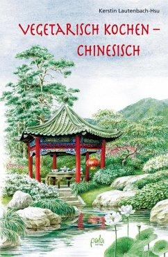Vegetarisch kochen - chinesisch (eBook, PDF) - Lautenbach-Hsu, Kerstin