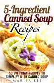 5-Ingredient Canned Soup Recipes: 40 Everyday Recipes to Simplify with Canned Soup (Meals for Busy People) (eBook, ePUB)