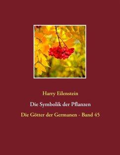 Die Symbolik der Pflanzen (eBook, ePUB) - Eilenstein, Harry