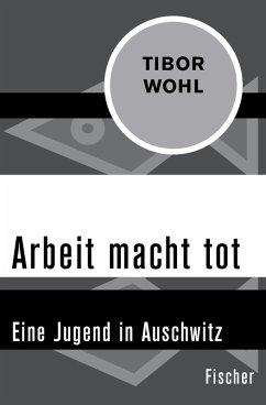Arbeit macht tot (eBook, ePUB) - Wohl, Tibor