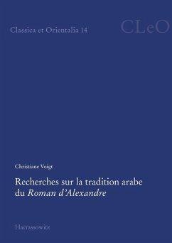 Recherches sur la tradition arabe du Roman d'Alexandre (eBook, PDF) - Voigt, Christiane