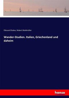 Wander-Studien. Italien, Griechenland und daheim