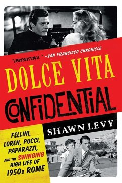 Dolce Vita Confidential: Fellini, Loren, Pucci, Paparazzi, and the Swinging High Life of 1950s Rome - Levy, Shawn