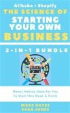The Science Of Starting Your Own Business (2-in-1 Bundle): Money Making Ideas For You To Start THis Week & Profit (Alibaba + Shopify) (eBook, ePUB)
