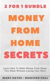 Money From Home Secrets (2 for 1 Bundle): Learn How To Make Money From Home This Week Without Losing Your Shirt (eBook, ePUB)