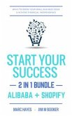 Start Your Success (2-in-1 Bundle): Ways To Grow Your Small Business Ideas & Achieve Financial Independence (Alibaba + Shopify) (eBook, ePUB)