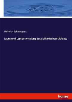 Laute und Lautentwicklung des sizilianischen Dialekts - Schneegans, Heinrich