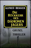 Alfred Bekker Grusel Thriller: Die Rückkehr des Dämonenjägers (eBook, ePUB)