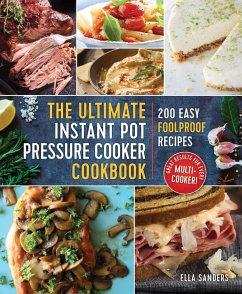 The Ultimate Instant Pot Pressure Cooker Cookbook - Sanders, Ella