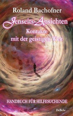 Jenseits - Ansichten - Kontakte mit der geistigen Welt - Bachofner, Roland
