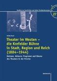 Theater im Westen - die Krefelder Bühne in Stadt, Region und Reich (1884-1944)